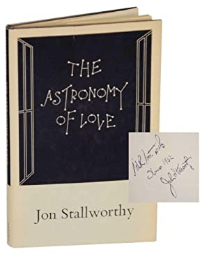 The Astronomy of Love (Signed First Edition): STALLWORTHY, Jon