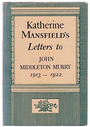 Katherine Mansfield's Letters to John Middleton Murry: MANSFIELD, Katherine &