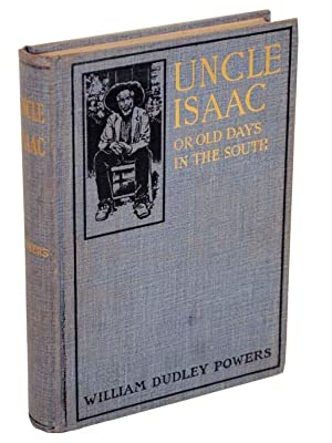 Uncle Isaac or Old Days In The South. A Remembrance of The South