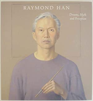 Raymond Han: Dreams, Myth and Perception: HAN, Raymond