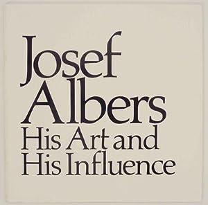 Josef Albers: His Art and His Influence: ALBERS, Josef