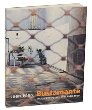 Jean-Marc Bustamante: Oeuvres Photographiques 1978-1999: BUSTAMANTE, Jean-Marc and