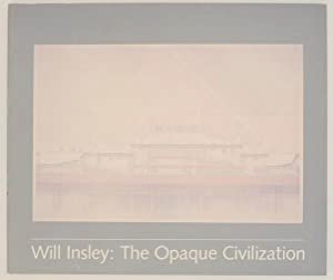 Will Insley: The Opaque Civilization: INSLEY, Will and