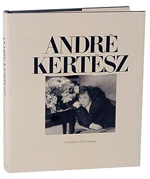 Andre Kertesz: A Lifetime of Perception: KERTESZ, Andre &