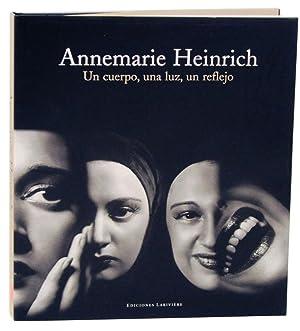 Annemarie Heinrich: Un Cuerpo, Una Luz, Un Reflejo: HEINRICH, Annemarie and Juan Travnik