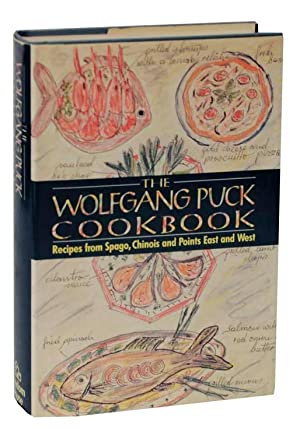The Wolfgang Puck Cookbook: Recipes from Spago, Chinois and Points East and West: PUCK, Wolfgang