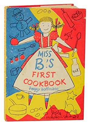 Miss B's First Cookbook: 20 Family-Sized Recipes: HOFFMANN, Peggy and