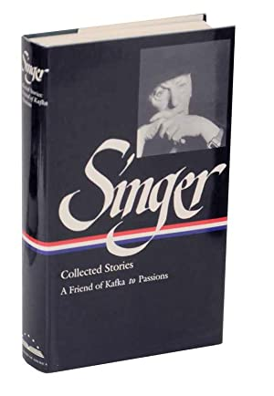 Collected Stories: A Friend of Kafka to: SINGER, Isaac Bashevis