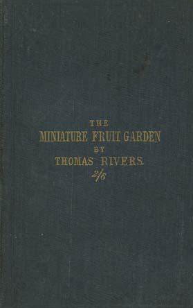 The Miniature Fruit Garden; or, the Culture of Pyramidal and Bush Fruit Trees; with Instructions ...