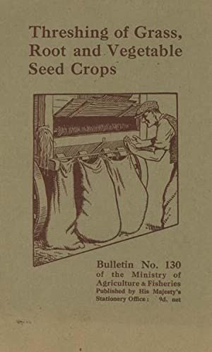 Threshing of Grass, Root and Vegetable Seed Crops (Bulletin No.130)