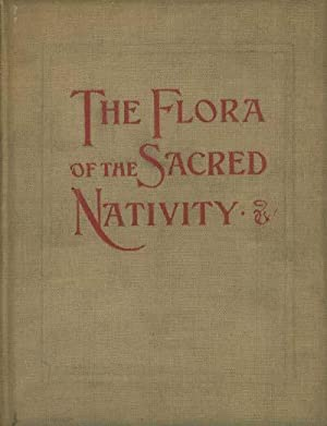 The flora of the Sacred Nativity: An Attempt at Collecting the Legends and Ancient dedications of...