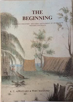The Beginning: European Discovery and Early Settlement of Swan River, Western Australia: Appleyard,...