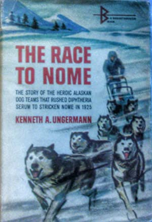 The Race To Nome: Ungermann, Kenneth A
