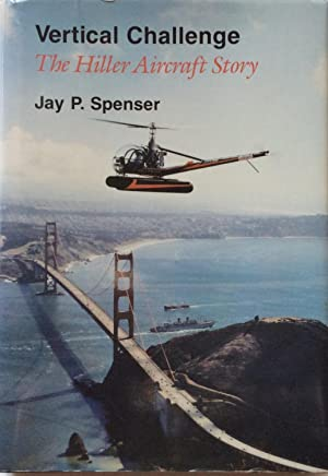 Vertical Challenge: The Hiller Aircraft Story: Spenser, Jay P.
