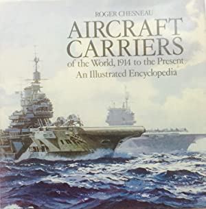 Aircraft Carriers of the World, 1914 to the Present: An Illustrated Encyclopedia
