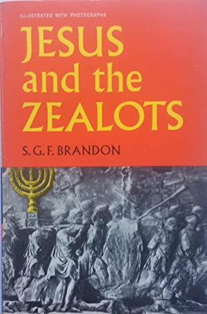 Jesus and the Zealots: A Study of the Political Factor in Primitive Christianity: S. G. F. Brandon