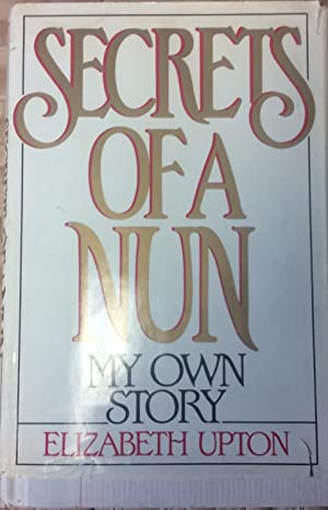 Secrets of A Nun: Upton, Elizabeth
