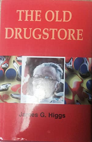 The Old Drugstore: A Commentary on the Independent Drugstore in America: Higgs, James G.
