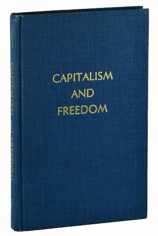 milton friedman capitalism and freedom There is a certain tension in milton friedman's views on the issue of freedom   friedman's views on income inequality are most clearly stated in capitalism and.