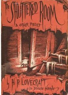 The Shuttered Room & Other Pieces: Lovecraft, H.P. &