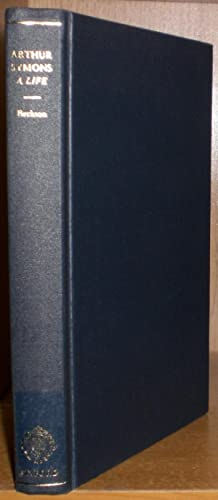 Arthur Symons: A Life.: Symons, Arthur: 1865-1945]