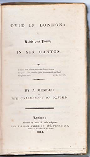 Ovid in London: A Ludicrous Poem, In Six Cantos. By a Member of the University of Oxford