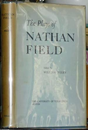 The Plays of Nathan Field. Edited from the Original Quartos with Introductions and Notes by Willi...