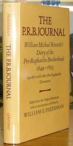 The P.R.B. Journal : William Michael Rossetti's Diary of the Pre-Raphaelite Brotherhood 1849-1853...