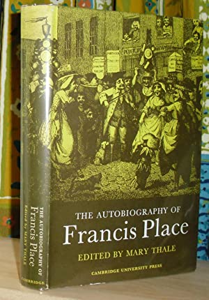 The Autobiography of Francis Place (1771-1854). Edited with an introduction and notes by Mary Thale.