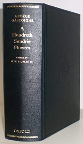 George Gascoigne: A Hundreth Sundrie Flowres. Edited with an Introduction and Commentary by G.W. ...