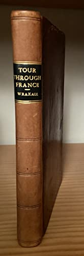 A Tour Through the Western, Southern, and Interior Provinces of France; by N.W. Wraxall, Esq.