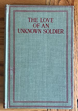 The Love of an Unknown Soldier: Found in a Dug-Out: Anonymous (World War One):