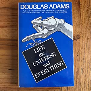 LIFE, THE UNIVERSE AND EVERYTHING: ADAMS DOUGLAS