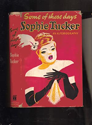 Some of These Days. Sophie Tucker an Autobiography ----- Sophie Tucker Inscription: Sophie Tucker; ...