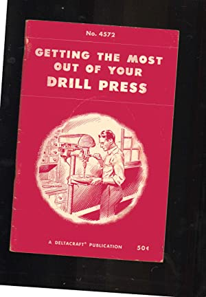 Getting the Most Out of Your DRILL PRESS. Book No. 4572: Sam Brown: Editor