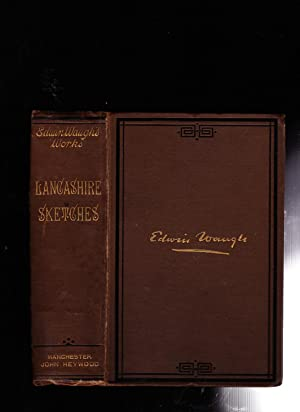 Lancashire Sketches -- Waugh's Complete Works Volume I: Edwin Waugh