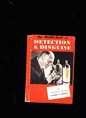 The Master Book of Detection and Disguise: Alfred C. Grosse, Ex-Detective Inspector