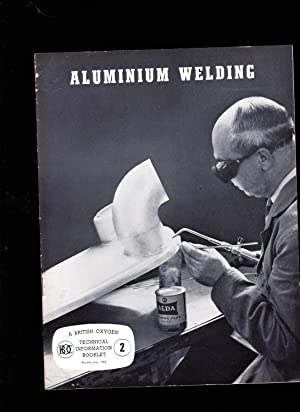 Aluminium Welding. A British Oxygen TECHNICAL INFORMATION BOOKLET. BOC 2. REVISED June 1963.