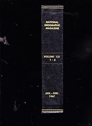 National Geographic Magazine. NUMBERS 1,2,3,4,5,6. Volume 131. January - June 1967.