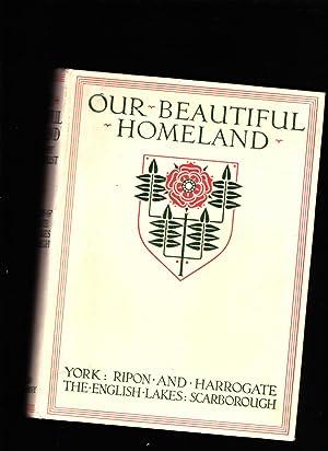 Our Beautiful Homeland York: Ripon and Harrogate;: George Benson; A.