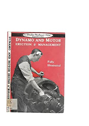 "Dynamo and Motor Erection & Management . The ""Amateur Mechanic + Work"" Handbooks: A. H...."