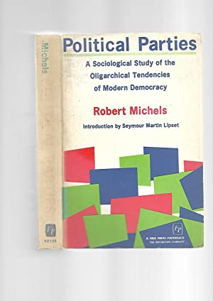 Political Parties; A Sociological Study of the Oligarchical Tendencies of Modern Democracy: Robert ...