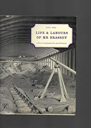 Life and Labours of Mr. Brassey, 1805-1870 (Documents of Social History): Arthur Helps; ...