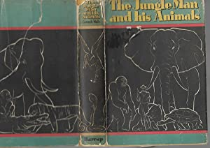 The Jungle Man and His Animals: Carveth Wells