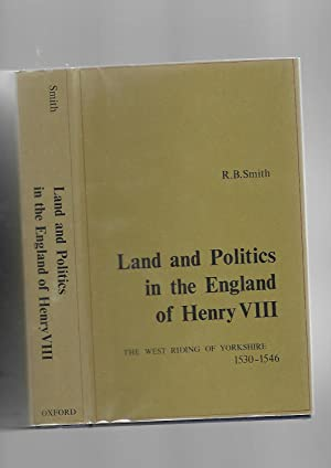 Land and Politics in the England of Henry VIII: West Riding of Yorkshire 1530-1546: Ralph Bernard ...
