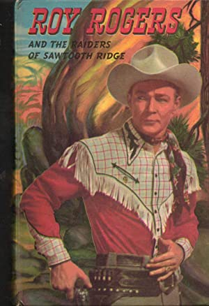 ROY ROGERS AND THE RAIDERS OF SAWTOOTH RIDGE. An Original Story Featuring Roy Rogers Famous Motion ...