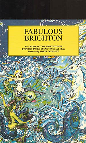 FABULOUS BRIGHTON. An Anthology of Short Stories: Peter James; Lynne Truss and Others