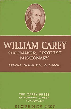 William Carey. Shoemaker, Linguist, Missionary: Arthur Dakin