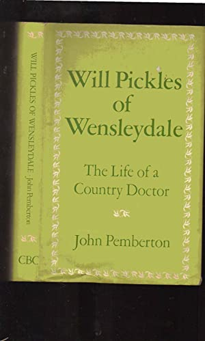 Will Pickles of Wensleydale: The Life of a Country Doctor: John Pemberton