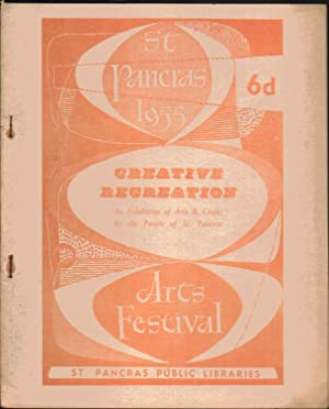 St Pancras 1955 Arts Festival. Creative Recreation. An Exhibition of Arts & Crafts By the ...
